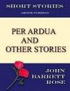 Per Ardua and other stories. - John Barrett Rose