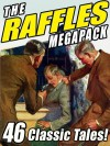 The Raffles Megapack: The Complete Tales of the Amateur Cracksman, Plus Pastiches and Continuations - E.W. Hornung