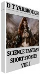 SCIENCE FANTASY SHORT STORIES VOL 1 - D.T. Yarbrough