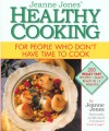 Jeanne Jones' Healthy Cooking: For People Who Don't Have Time To Cook - Jeanne Jones