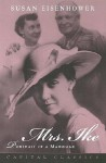 Mrs. Ike: Portrait of a Marriage. Memories and Reflections on the Life of Mamie Eisenhower - Susan Eisenhower