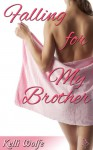 Falling for My Brother - Kelli Wolfe