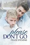 Please Don't Go - Felice Stevens