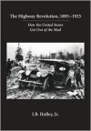 The Highway Revolution, 1895 1925: How The United States Got Out Of The Mud - I.B. Holley