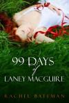 99 Days of Laney MacGuire - Rachel Bateman