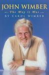 John Wimber: The Way It Was - Carol Wimber