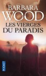Les Vierges du Paradis - Barbara Wood, Valérie Dayre
