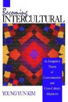 Becoming Intercultural: An Integrative Theory of Communication and Cross-Cultural Adaptation - Young Yun Kim