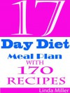 17 day diet: Meal Plan with 170 Delicious Recipes - Linda Miller