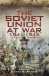 Soviet Union at War 1941-1945, The - David Stone