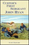 Custer's First Sergeant, John Ryan - Sandy Barnard