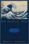 Not Passion's Slave: Emotions and Choice - Robert C. Solomon