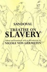 Treatise on Slavery: Selections from de Instauranda Aethiopum Salute - Alonso De Sandoval, Nicole von Germeten