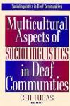 Multicultural Aspects of Sociolinguistics in Deaf Communities - Ceil Lucas