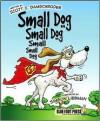 Small Dog, Small Dog, Small Small Dog - Scott C. Damschroder