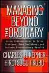 Managing Beyond the Ordinary - Charles Higgins Kepner, Hirotsugu Iikubo, Adrienne Hickey