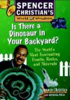 Is There a Dinosaur in Your Backyard: The World's Most Fascinating Fossils, Rocks, and Minerals - Spencer Christian, Antonia Felix