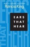 Ears That Hear: Based on a Prophetic Vision Through Patricia King - Patricia King