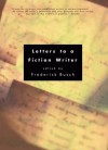 Letters to a Fiction Writer - Frederick Busch