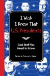 I Wish I Knew That: U.S. Presidents: Cool Stuff You Need To Know - Reader's Digest Association, Reader's Digest Association, Christopher Davis, Patricia A. Halbert, Patricia Halbert
