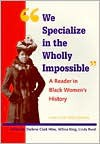 We Specialize in the Wholly Impossible: A Reader in Black Women's History - Darlene Clark Hine