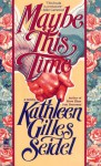 Maybe This Time - Kathleen Gilles Seidel
