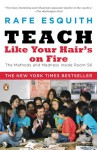 Teach Like Your Hair's on Fire: The Methods and Madness Inside Room 56 - Rafe Esquith