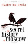 The Secret History of Moscow - Ekaterina Sedia