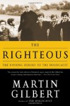 The Righteous: The Unsung Heroes of the Holocaust - Martin Gilbert