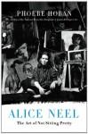 Alice Neel: The Art of Not Sitting Pretty - Phoebe Hoban
