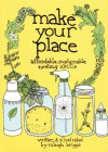 Make Your Place: Affordable, Sustainable Nesting Skills - Raleigh Briggs