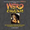 Weird Carolinas - Roger Manley, Mark Moran, Mark Sceurman