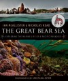 The Great Bear Sea: Exploring the Marine Life of a Pacific Paradise - Ian McAllister, Nicholas Read