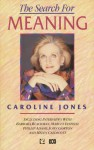 The Search For Meaning - Caroline Jones