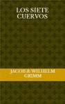 Los siete cuervos - Jacob Grimm, Wilhelm Grimm