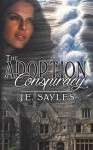 The Adoption Conspiracy - J.E. Sayles