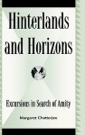 Hinterlands and Horizons: Excursions in Search of Amity - Margaret Chatterjee