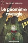 Le Géomètre Aveugle - Kim Stanley Robinson, Michel Demuth, Anna Buresi