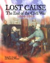 Lost Cause: The End of the Civil War, 1864-1865 - James R. Arnold, Roberta Wiener