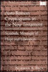 Anti-Roman Cryptograms in the New Testament: Symbolic Messages of Hope and Liberation - Norman A. Beck
