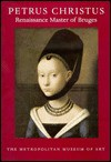 Petrus Christus: Renaissance Master of Bruges - Maryan Wynn Ainsworth, Maryan W. Ainsworth