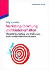 Marketingforschung Und Kauferverhalten: Effiziente Beschaffung Und Analyse Von Markt- Und Kundeninformationen - Willy Schneider