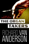 The Organ Takers: A Novel of Surgical Suspense - Richard Van Anderson