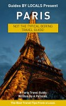 Paris: By Locals - A Paris Travel Guide Written By A Parisian: The Best Travel Tips About Where to Go and What to See in Paris (Paris, Paris Travel, Travel, ... Travel to Paris, Paris Travel Guide) - By Locals, Paris