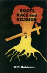 Roots, Race and Religion (Volume 2) - W. R. Robinson