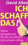 Ich schaff das!: Selbstmanagement für den beruflichen und privaten Alltag - David Allen, Ursula Pesch