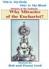 Why Miracles Of The Eucharist? (Miracles of the Eucharist ebook series) - Bob Lord, Penny Lord