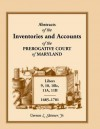 Abstracts of the Inventories and Accounts of the Prerogative Court of Maryland, 1685-1701, Libers 9, 10, 101c, 11a, 11b - Vernon L. Skinner Jr.