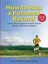 How to Run a Personal Record: Cover the Ground in Front of You Faster Than Ever Before - Dave Kuehls
