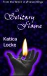 A Solitary Flame - Katica Locke